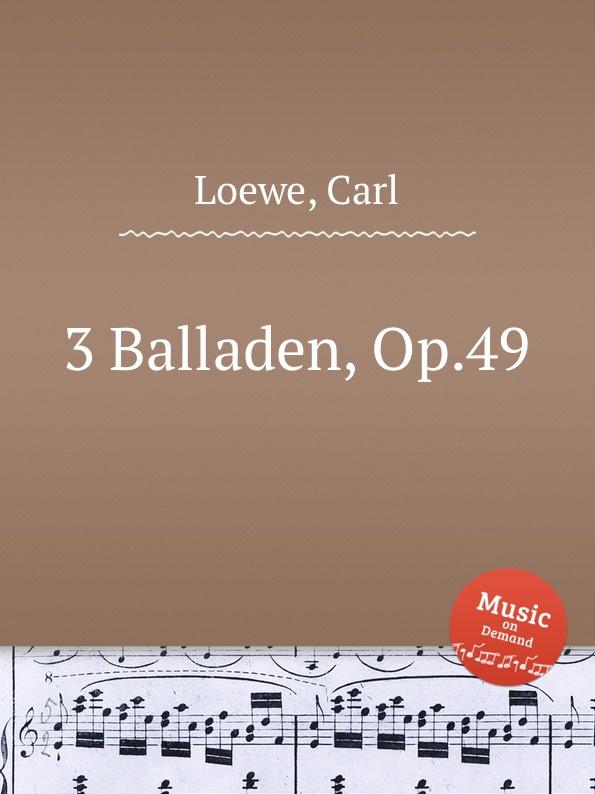 C. Loewe 3 Balladen, Op.49 c loewe 2 balladen op 108