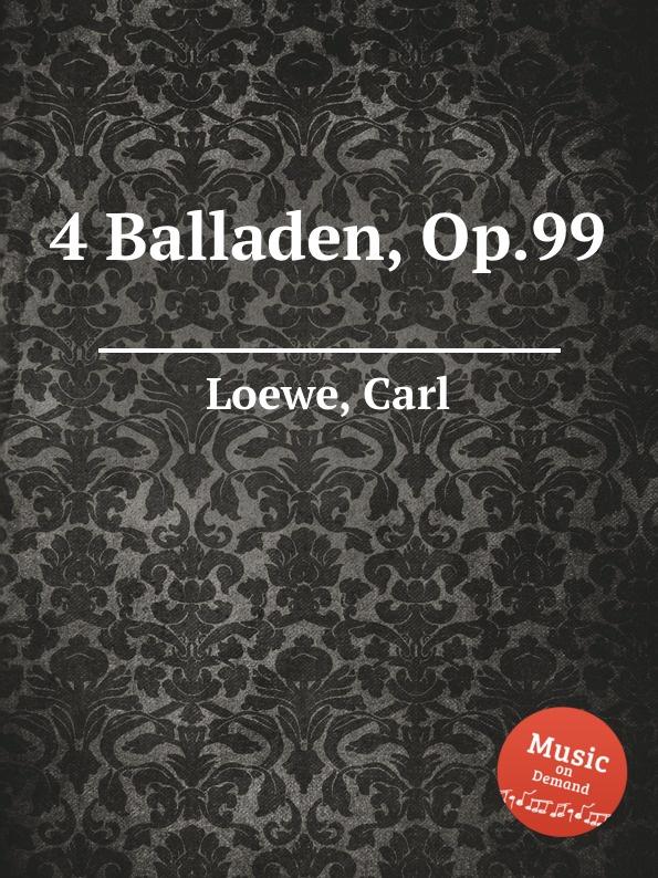 C. Loewe 4 Balladen, Op.99 c loewe 2 balladen op 108