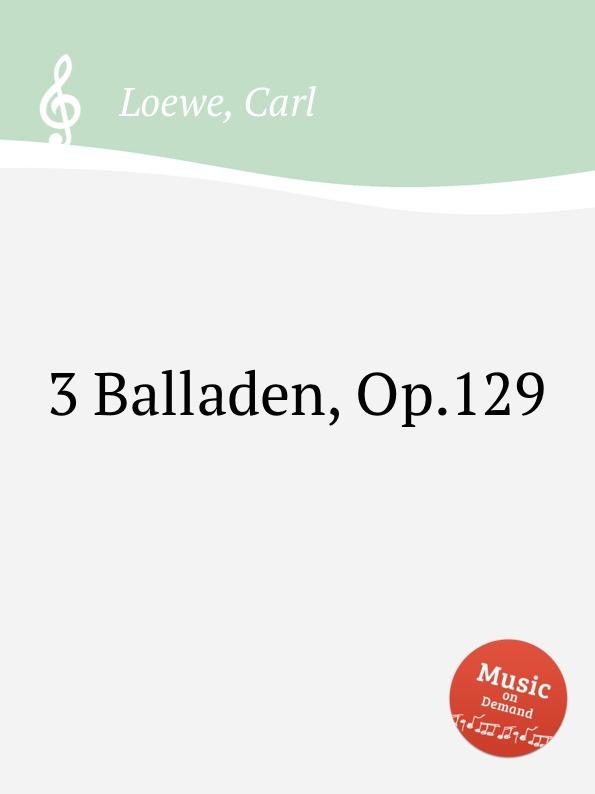 C. Loewe 3 Balladen, Op.129 c loewe 2 balladen op 108