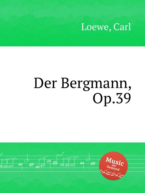 C. Loewe Der Bergmann, Op.39 c loewe switezianka op 51