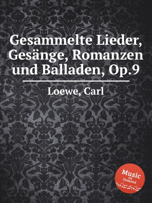 C. Loewe Gesammelte Lieder, Gesange, Romanzen und Balladen, Op.9 c loewe 2 balladen op 108