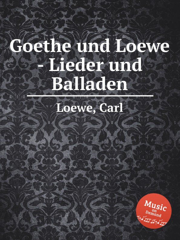 C. Loewe Goethe und Loewe - Lieder und Balladen c loewe 2 balladen op 108