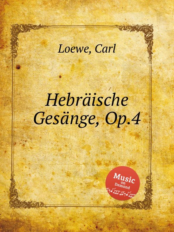 C. Loewe Hebraische Gesange, Op.4 c loewe switezianka op 51