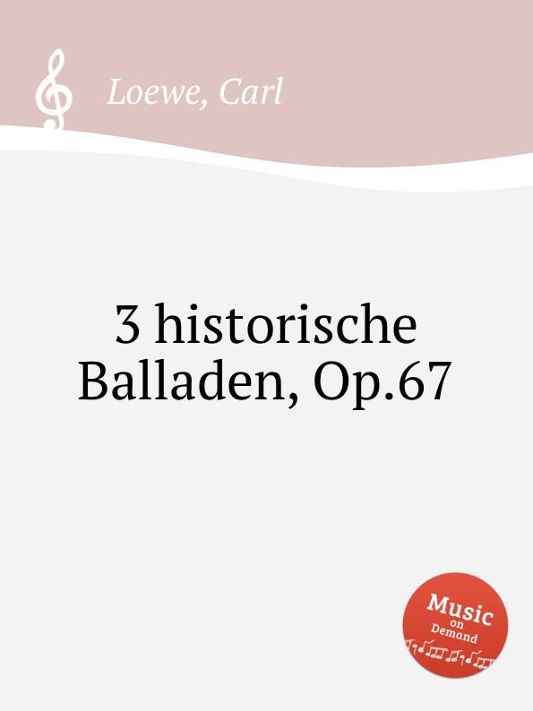 C. Loewe 3 historische Balladen, Op.67 c loewe 2 balladen op 108