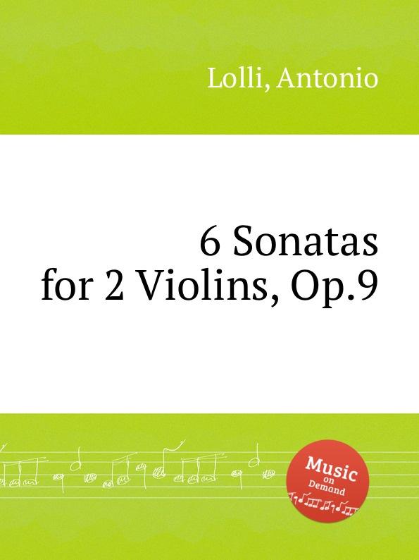 A. Lolli 6 Sonatas for 2 Violins, Op.9 a lolli 6 violin sonatas op 1