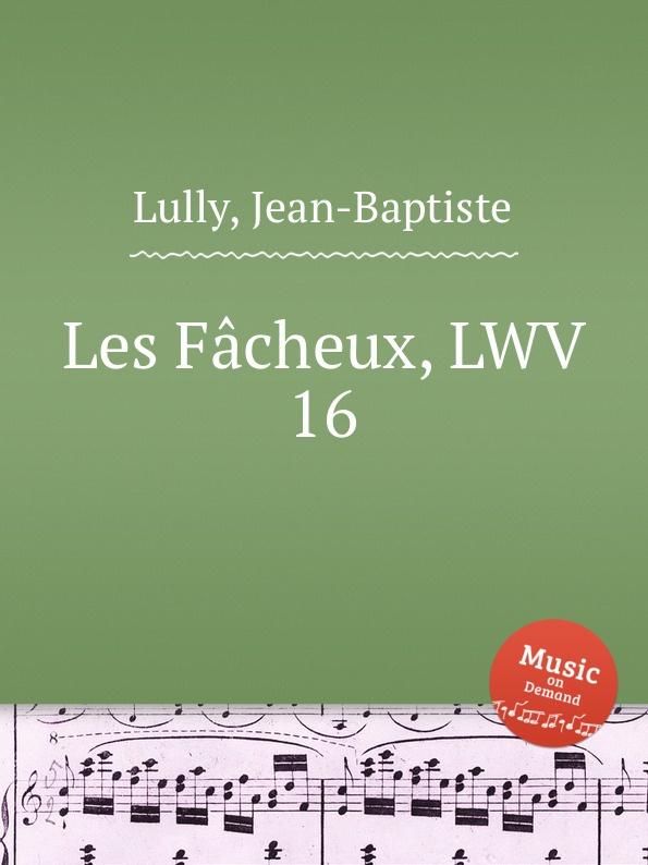 J. Lully Les Facheux, LWV 16
