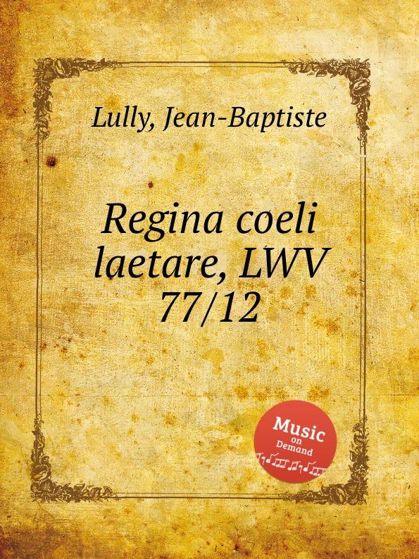 J. Lully Regina coeli laetare, LWV 77/12 j d zelenka regina coeli zwv 129