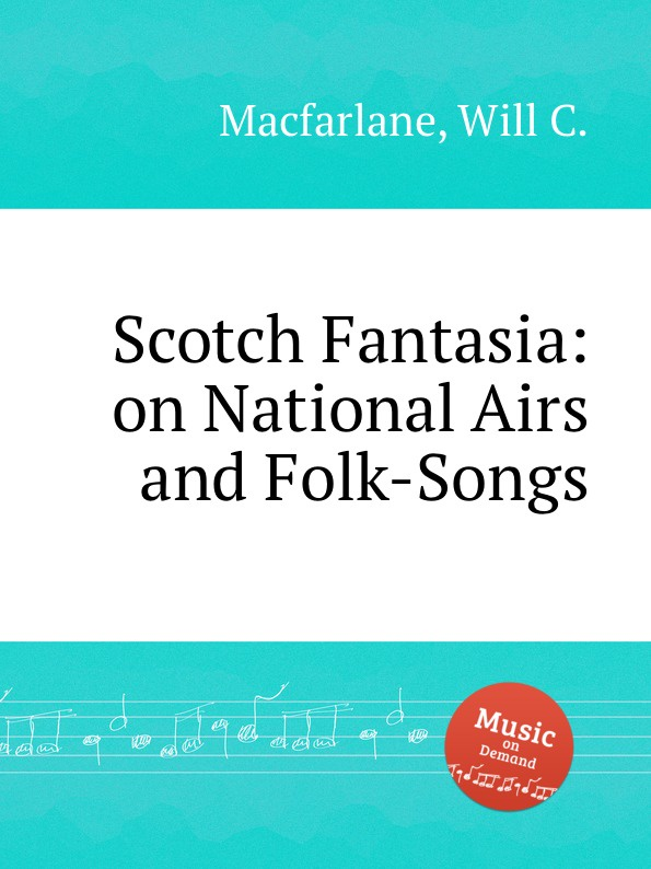 W.C. Macfarlane Scotch Fantasia: on National Airs and Folk-Songs g saenger fantasias and paraphrases on popular folksongs and airs op 109