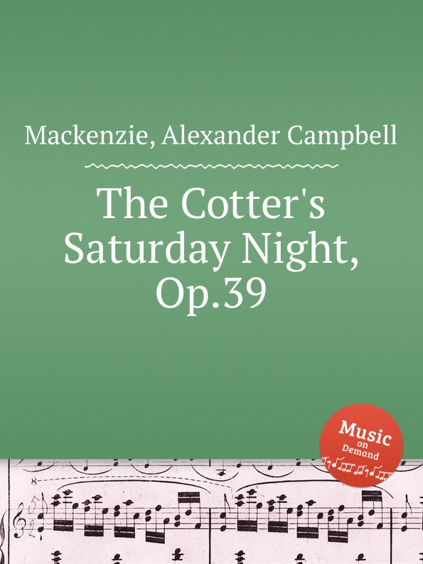 A.C. Mackenzie The Cotter.s Saturday Night, Op.39 saturday night with the gracious