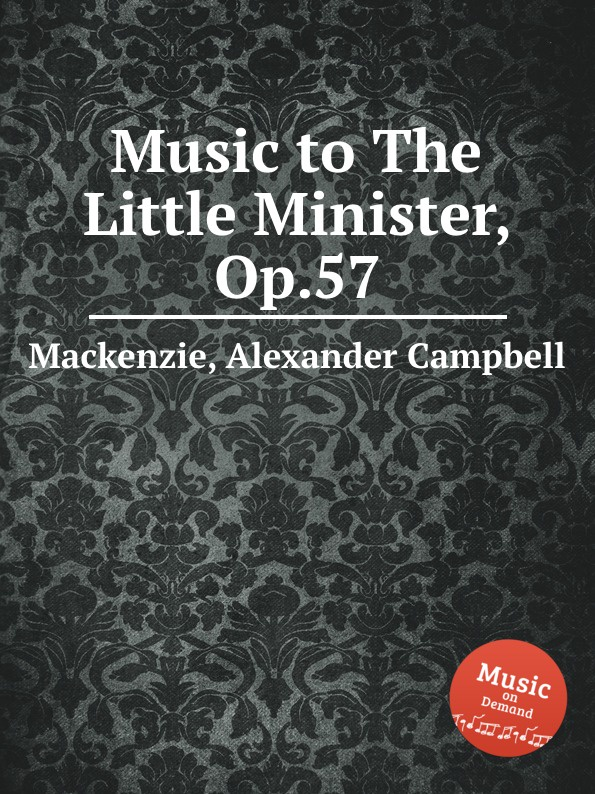A.C. Mackenzie Music to The Little Minister, Op.57 цена