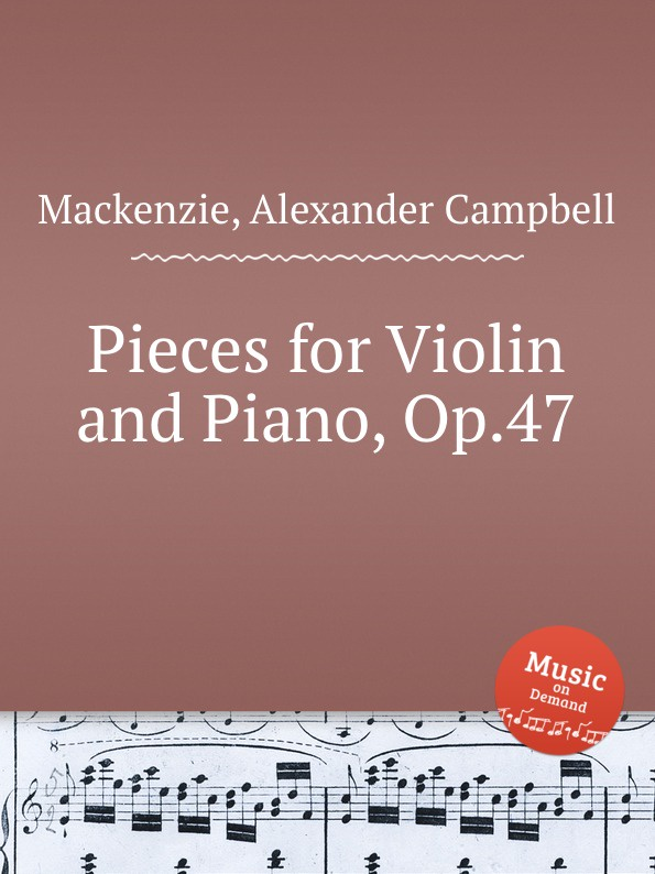 A.C. Mackenzie Pieces for Violin and Piano, Op.47 j schuster 6 little pieces for violin and piano