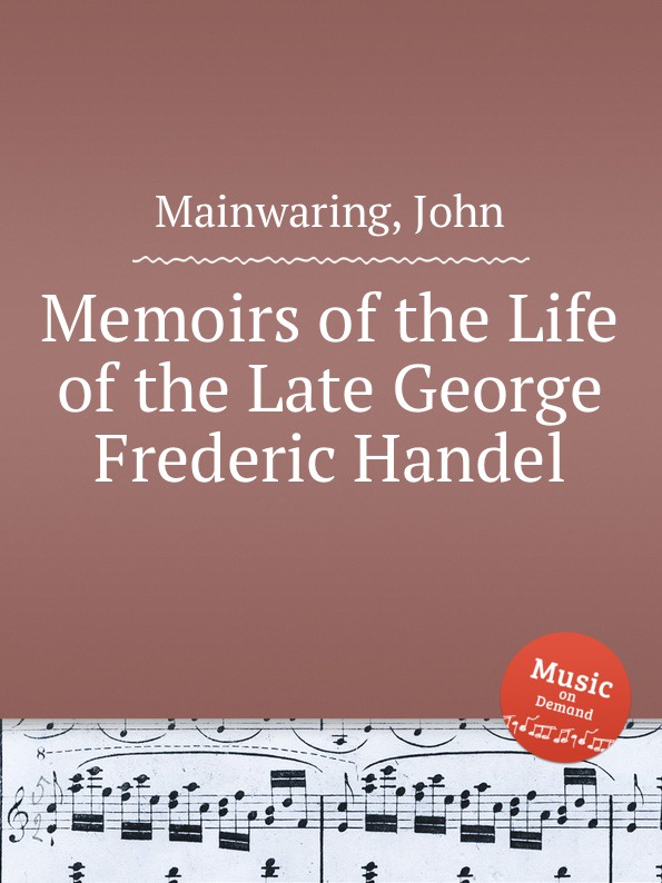 J. Mainwaring Memoirs of the Life of the Late George Frederic Handel kummer frederic arnold the ivory snuff box