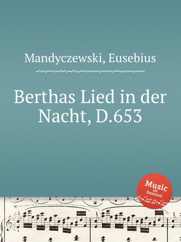 E. Mandyczewski Berthas Lied in der Nacht, D.653 e mandyczewski gott in der natur d 757