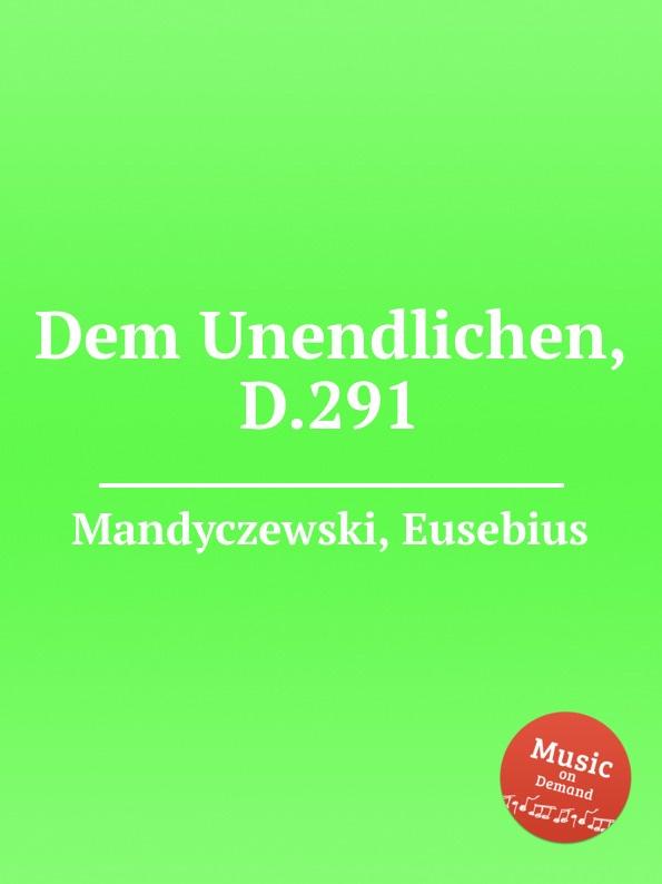 E. Mandyczewski Dem Unendlichen, D.291 e mandyczewski don gayseros d 93