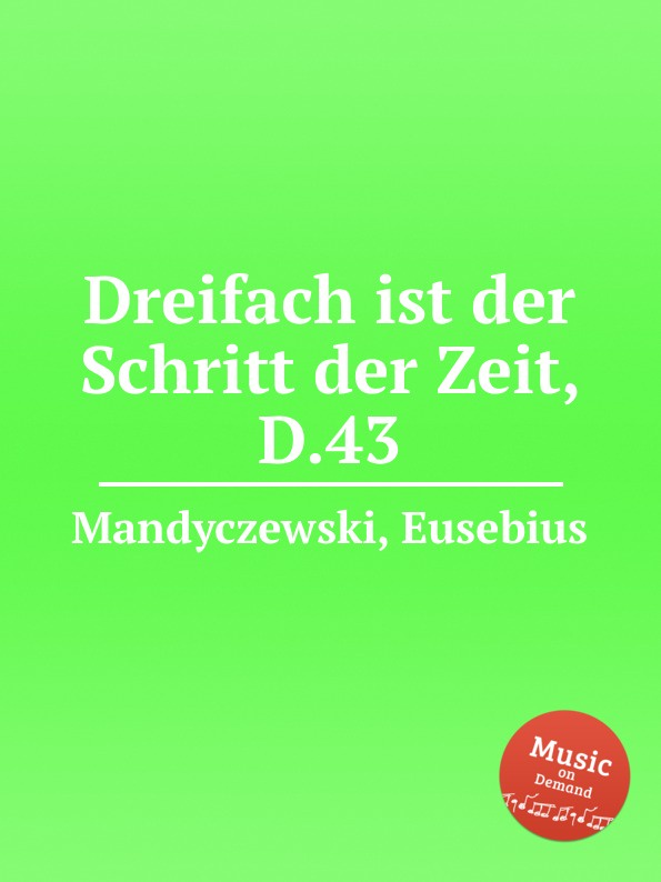 E. Mandyczewski Dreifach ist der Schritt der Zeit, D.43 e mandyczewski gott in der natur d 757