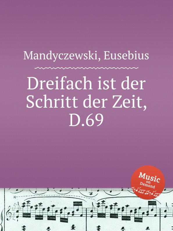 E. Mandyczewski Dreifach ist der Schritt der Zeit, D.69 e mandyczewski gott in der natur d 757