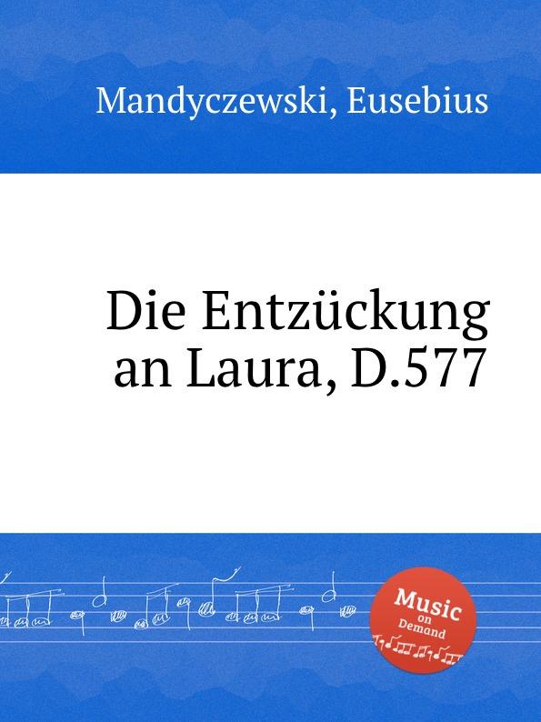 E. Mandyczewski Die Entzuckung an Laura, D.577