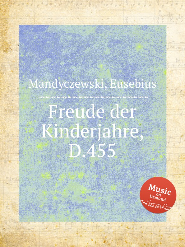 E. Mandyczewski Freude der Kinderjahre, D.455