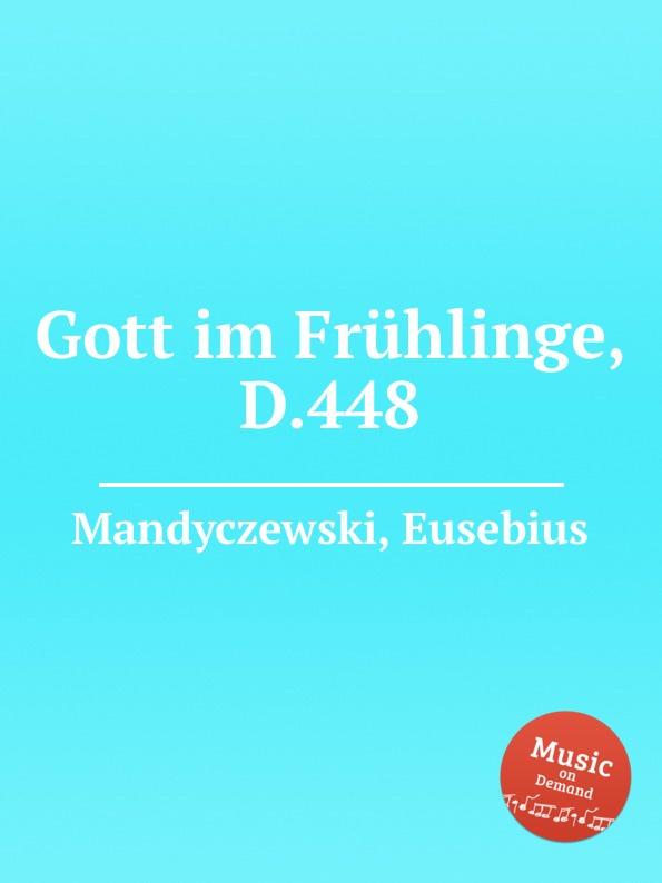 E. Mandyczewski Gott im Fruhlinge, D.448 e mandyczewski gott in der natur d 757