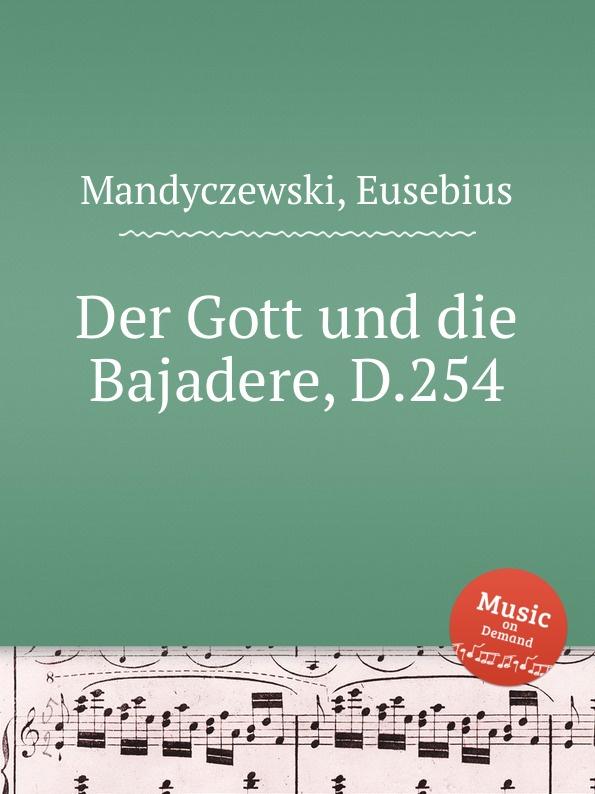 E. Mandyczewski Der Gott und die Bajadere, D.254 e mandyczewski gott in der natur d 757