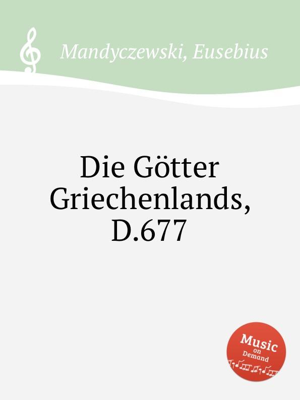 E. Mandyczewski Die Gotter Griechenlands, D.677