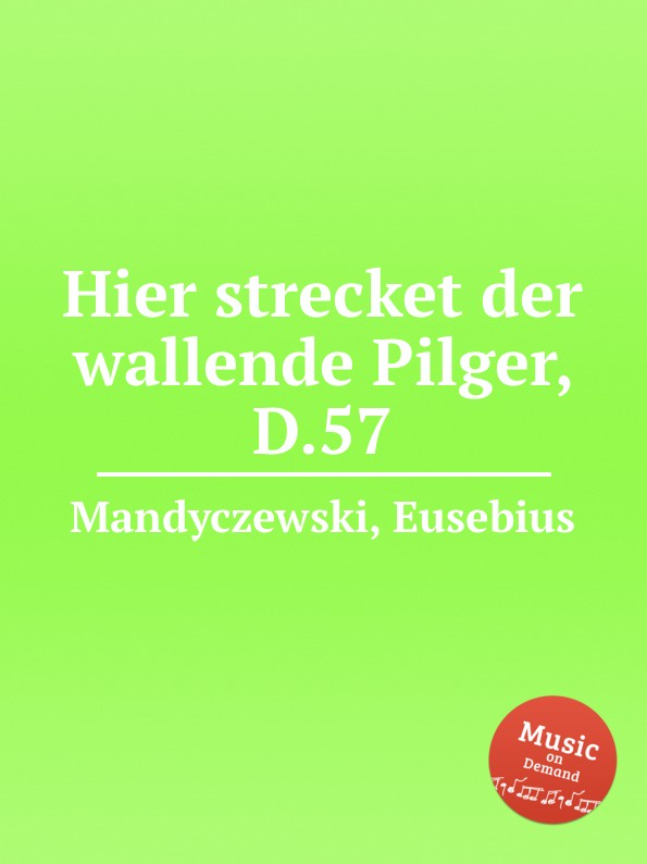 E. Mandyczewski Hier strecket der wallende Pilger, D.57