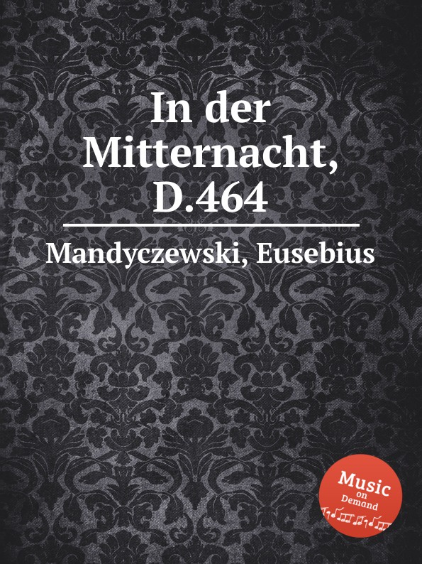 E. Mandyczewski In der Mitternacht, D.464 e mandyczewski gott in der natur d 757