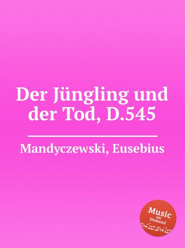 E. Mandyczewski Der Jungling und der Tod, D.545 e mandyczewski gott in der natur d 757