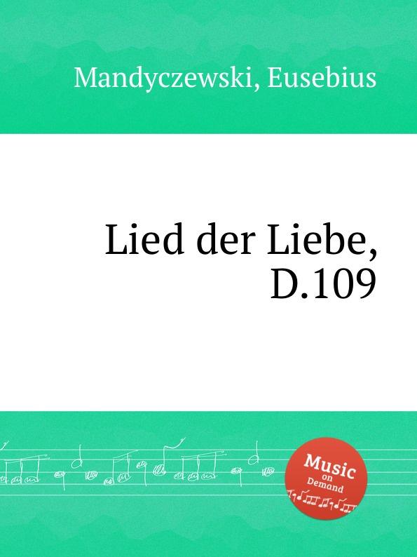 E. Mandyczewski Lied der Liebe, D.109