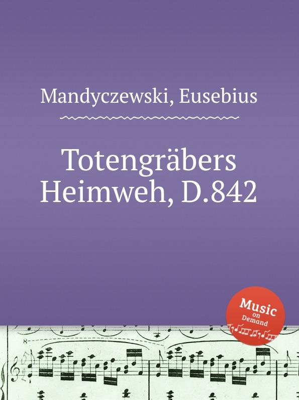 E. Mandyczewski Totengrabers Heimweh, D.842