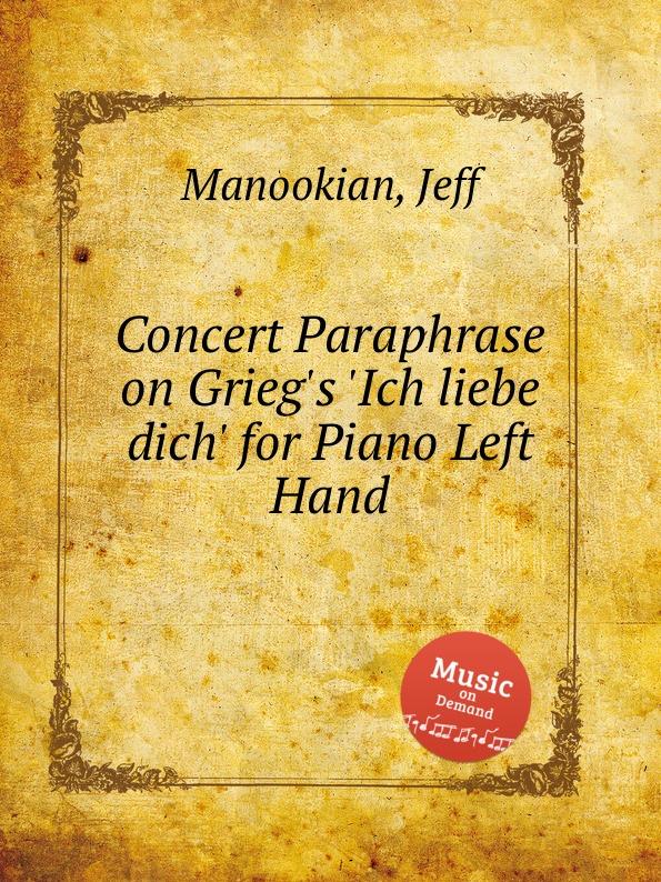 J. Manookian Concert Paraphrase on Grieg.s .Ich liebe dich. for Piano Left Hand j rive king paraphrase de concert on bizet s carmen