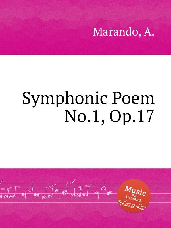 A. Marando Symphonic Poem No.1, Op.17 london festival orchestra альфред шольц liszt symphonische dichtung symphonic poem no 2 4