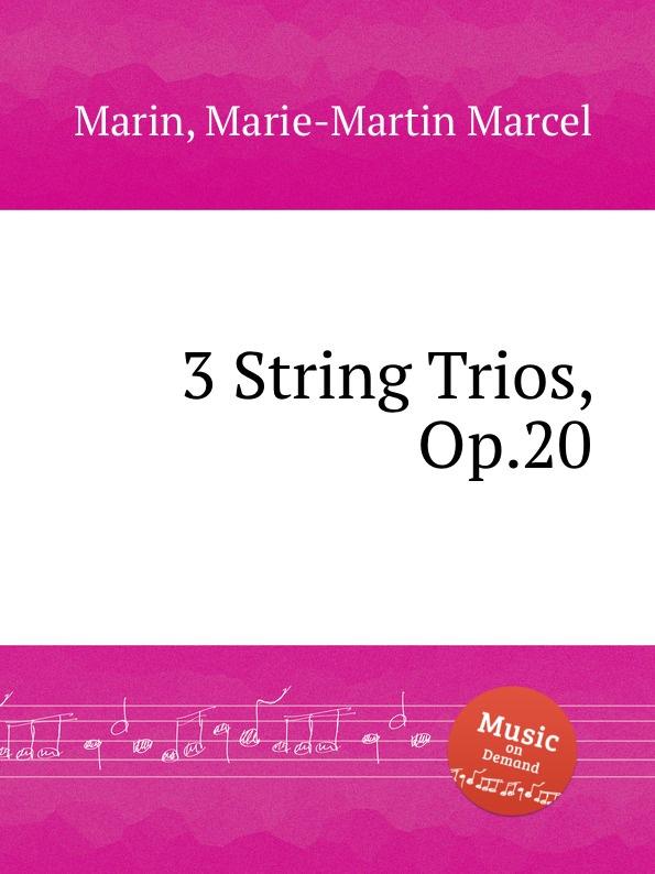 M.M. Marin 3 String Trios, Op.20 p j lindpaintner 3 grands trios op 52