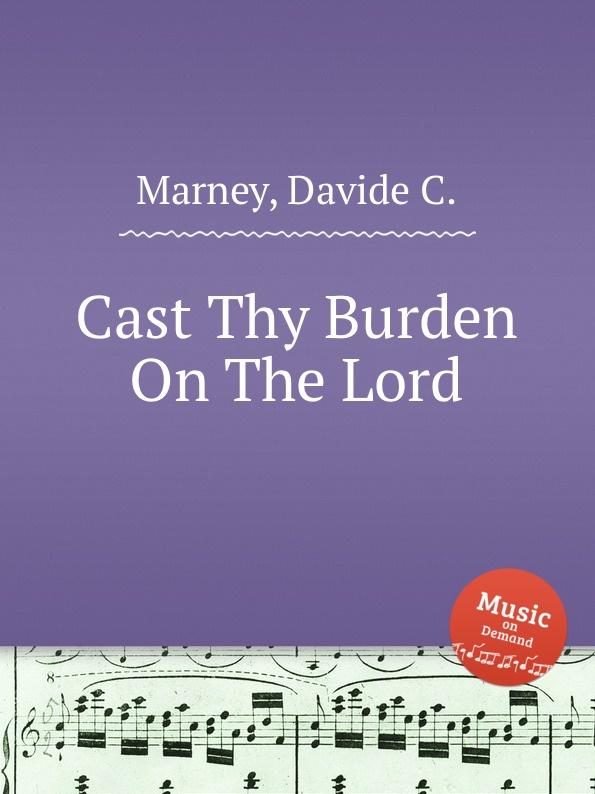 D.C. Marney Cast Thy Burden On The Lord недорого