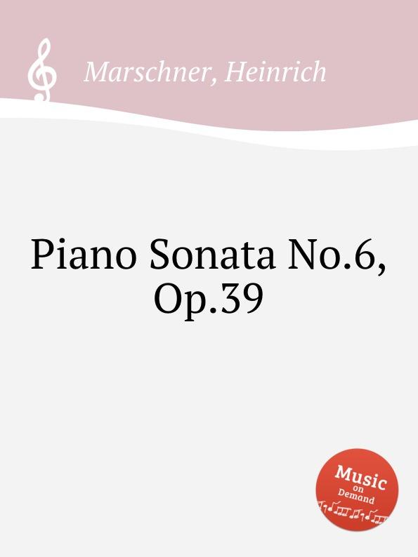 лучшая цена H. Marschner Piano Sonata No.6, Op.39