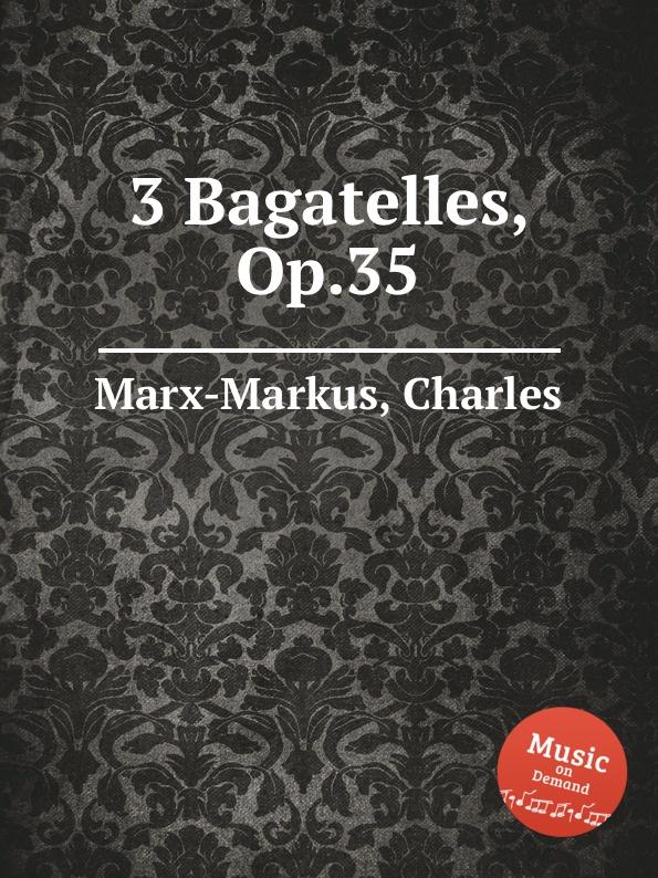 C. Marx-Markus 3 Bagatelles, Op.35