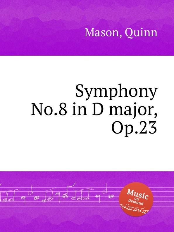 Q. Mason Symphony No.8 in D major, Op.23 q mason heaven