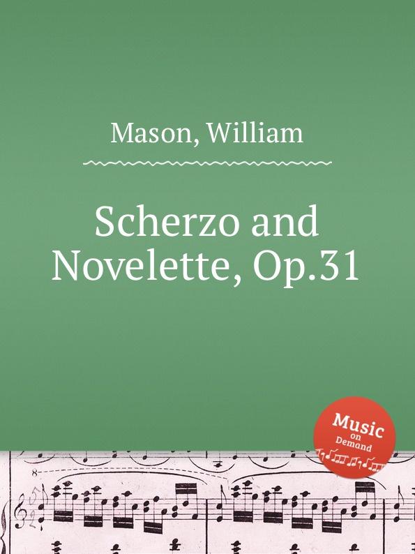 W. Mason Scherzo and Novelette, Op.31 w mason scherzo and novelette op 31