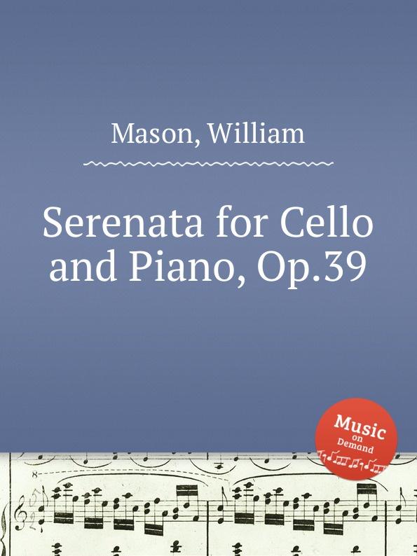 W. Mason Serenata for Cello and Piano, Op.39 w mason scherzo and novelette op 31