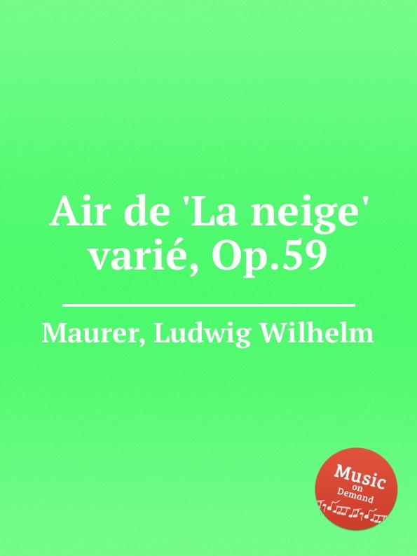 L.W. Maurer Air de .La neige. varie, Op.59 m carcassi air suisse varie op 20