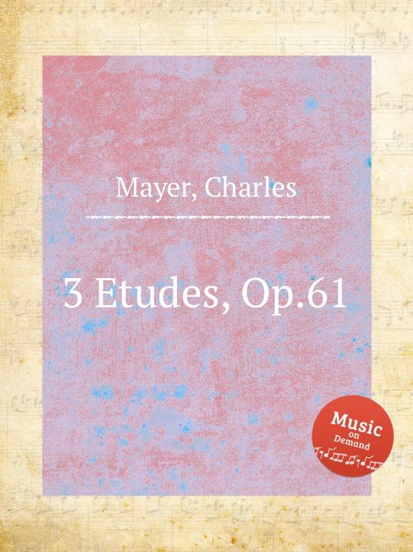 C. Mayer 3 Etudes, Op.61 м московский 3 арабески op 61 3 arabesques op 61