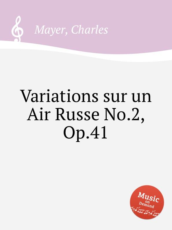 C. Mayer Variations sur un Air Russe No.2, Op.41 c plante fantaisie sur un air catalan op 93