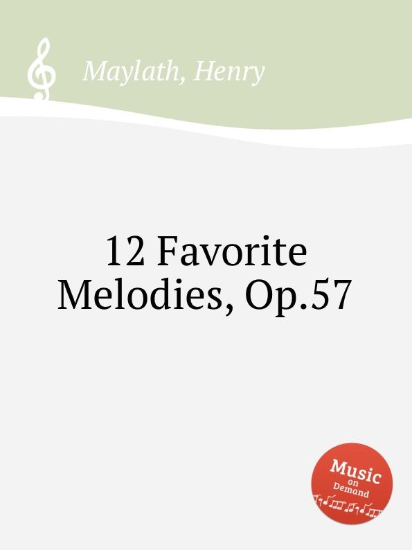 H. Maylath 12 Favorite Melodies, Op.57 h maylath piano sonatinas op 151