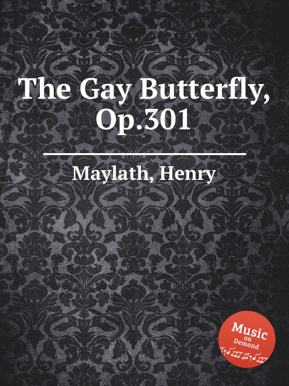 H. Maylath The Gay Butterfly, Op.301