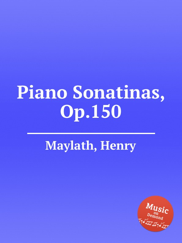 H. Maylath Piano Sonatinas, Op.150 цена и фото