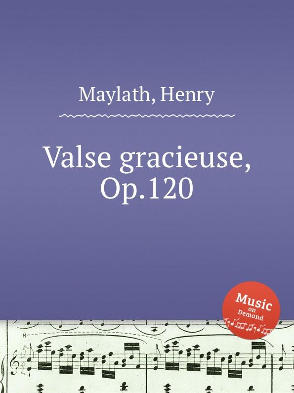 H. Maylath Valse gracieuse, Op.120 h maylath piano sonatinas op 151