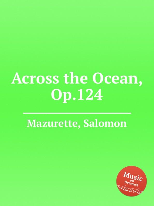S. Mazurette Across the Ocean, Op.124 s mazurette the brook op 45