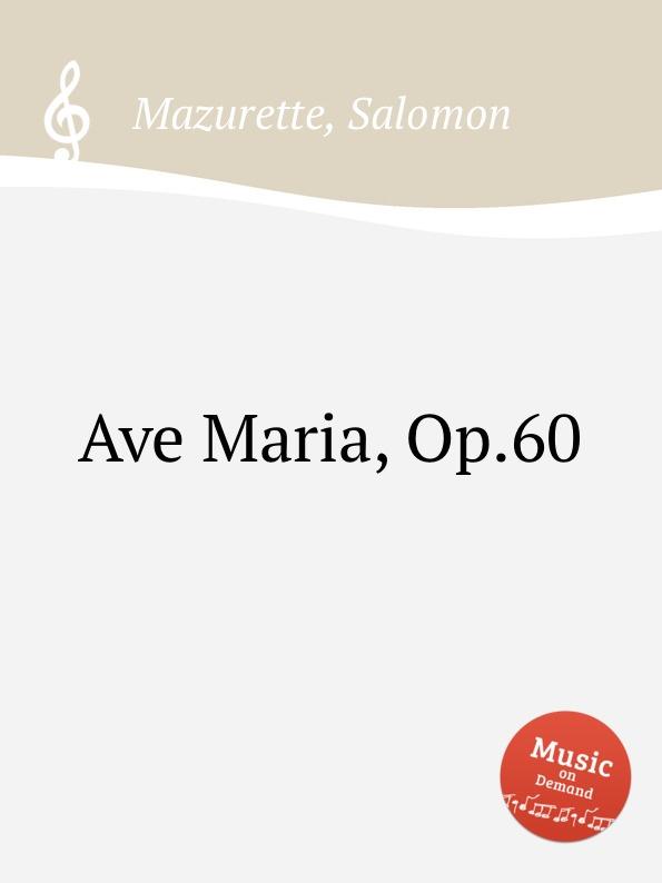 S. Mazurette Ave Maria, Op.60 l luzzi ave maria op 80