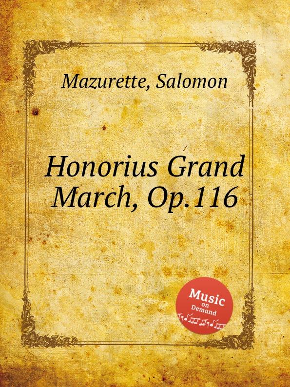 S. Mazurette Honorius Grand March, Op.116 f l morey alpha grand march op 18