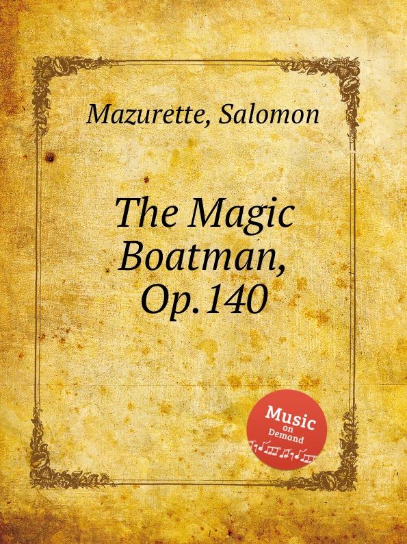 S. Mazurette The Magic Boatman, Op.140 s mazurette the brook op 45